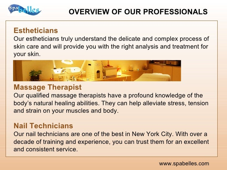 OVERVIEW OF OUR PROFESSIONALS   www.spabelles.com Estheticians Our estheticians truly understand the delicate and complex ...