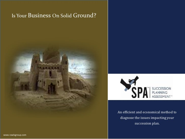 Is Your Business On Solid Ground?<br />An efficient and economical method to diagnose the issues impacting your succession...