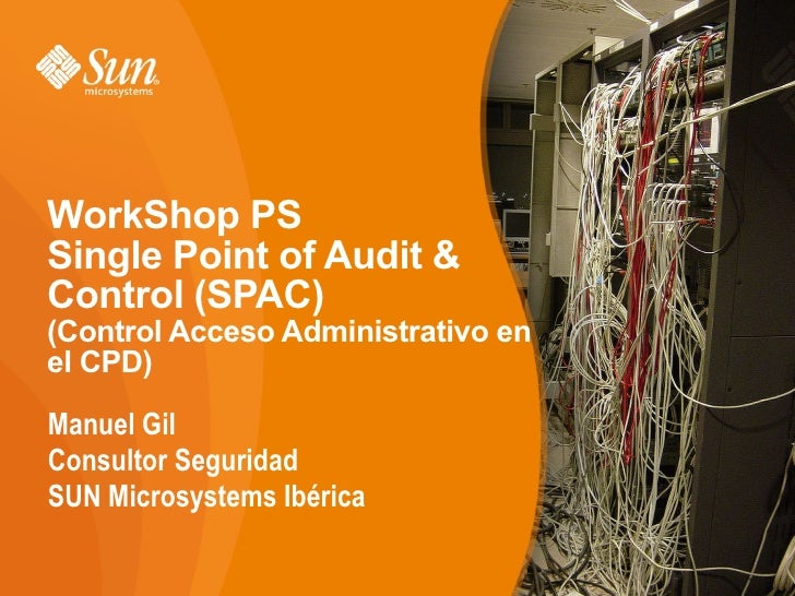 WorkShop PS Single Point of Audit & Control (SPAC) (Control Acceso Administrativo en el CPD) Manuel Gil Consultor Segurida...