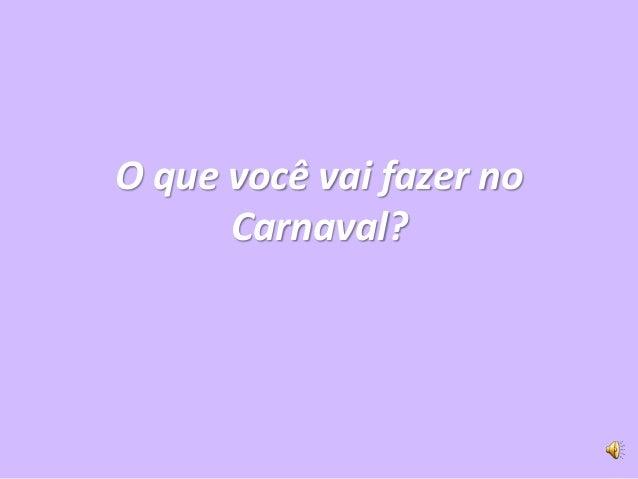 O que você vai fazer no      Carnaval?
