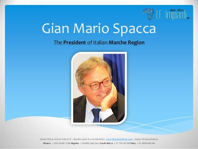 Gian Mario Spacca            The President of Italian Marche RegionHead Office: Manet Ville D10 – Spintex road Accra (GHAN...