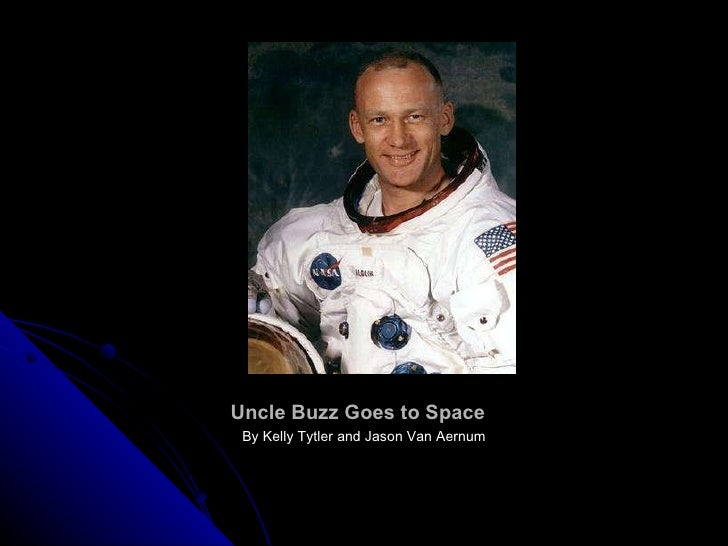 Uncle Buzz Goes to Space <ul><li>By Kelly Tytler and Jason Van Aernum </li></ul>