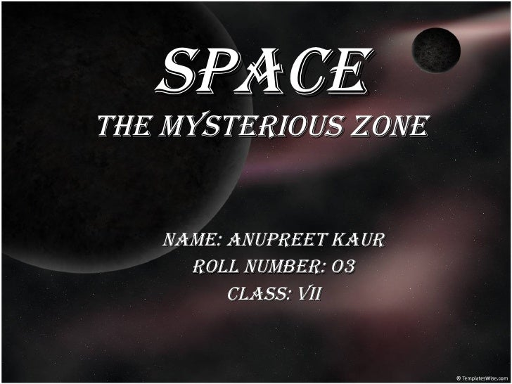 Space the mysterious zone   name: anupreet kaur Roll number: o3 Class: vii