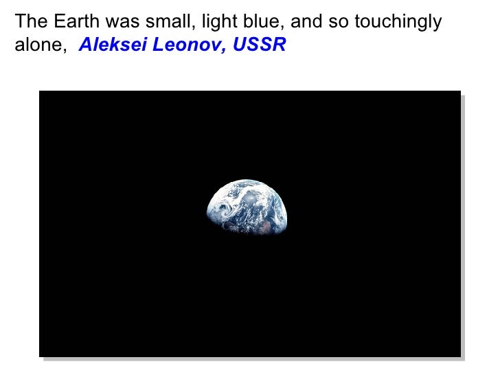 The Earth was small, light blue, and so touchingly alone, Aleksei Leonov, USSR