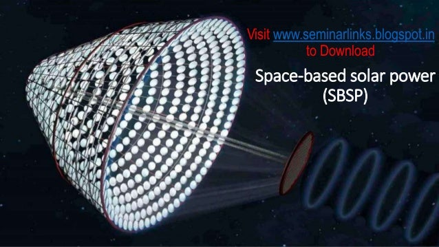 Visit www.seminarlinks.blogspot.in to Download  Space-based solar power (SBSP)
