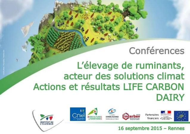 Conférences L'élevage de ruminants, acteur des solutions climat Actions et résultats LIFE CARBON DAIRY 16 septembre 2015 –...