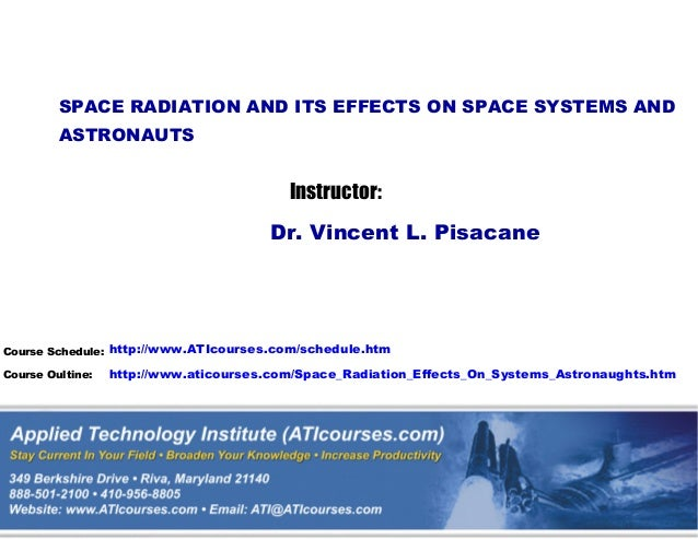 SPACE RADIATION AND ITS EFFECTS ON SPACE SYSTEMS AND ASTRONAUTS  Instructor: Dr. Vincent L. Pisacane  Course Schedule: htt...