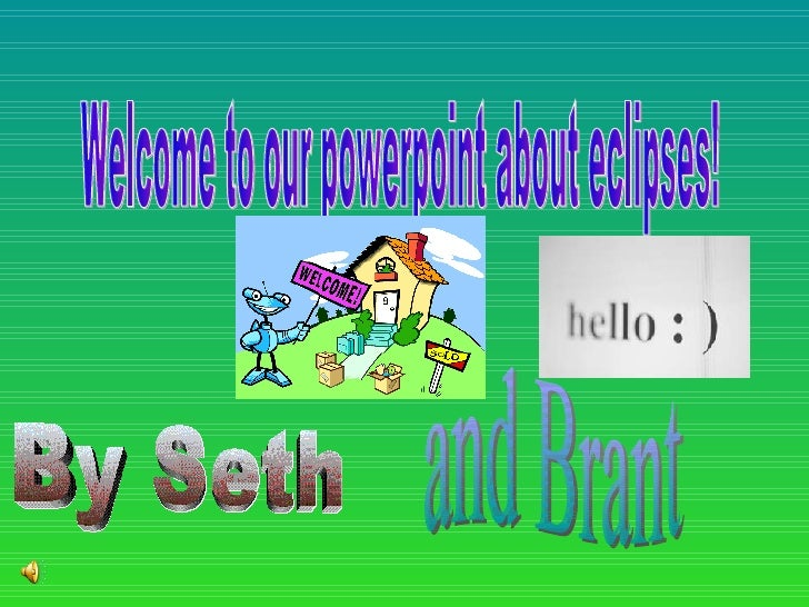 Welcome to our powerpoint about eclipses! By Seth and Brant