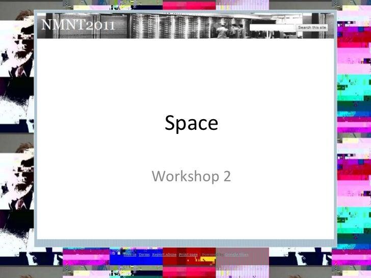 Space<br />Workshop 2<br />