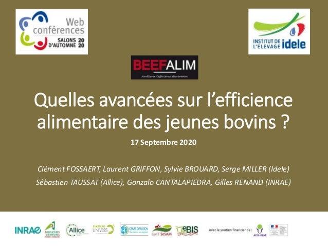 Quelles avancées sur l'efficience alimentaire des jeunes bovins ? 17 Septembre 2020 Clément FOSSAERT, Laurent GRIFFON, Syl...