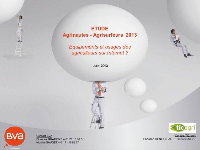 Contact BVA Florence GRAMOND – 01 71 16 88 31 Nicolas SAUGET – 01 71 16 88 27 ETUDE Agrinautes - Agrisurfeurs 2013 Equipem...