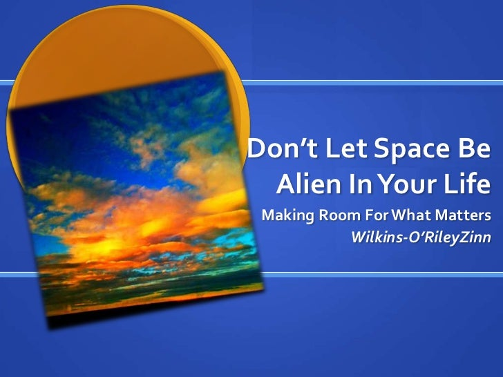 Don't Let Space Be Alien In Your Life<br />Sustaining Enthusiasm,<br />Creating Balance<br />Wilkins-O'Riley Zinn<br />Dr....