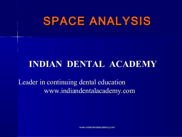 SPACE ANALYSIS  INDIAN DENTAL ACADEMY Leader in continuing dental education www.indiandentalacademy.com  www.indiandentala...