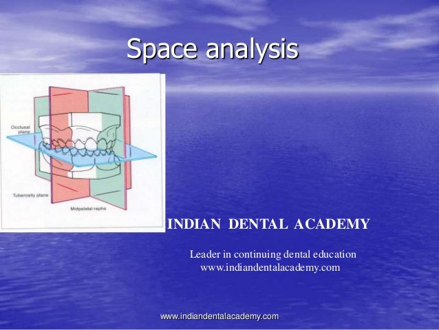 Space analysis INDIAN DENTAL ACADEMY Leader in continuing dental education www.indiandentalacademy.com www.indiandentalaca...