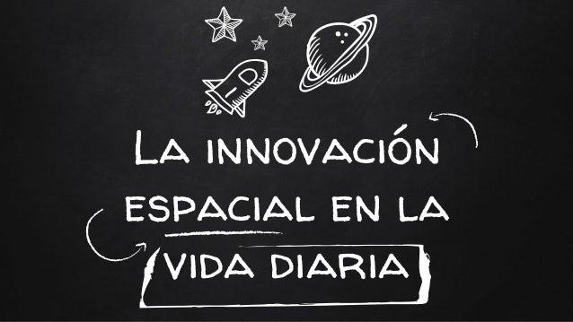 La innovación espacial en la vida diaria