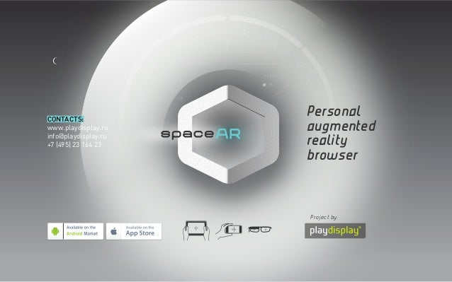 Personal augmented reality browser Project by: CONTACTS: www.playdisplay.ru info@playdisplay.ru +7 (495) 23 164 23