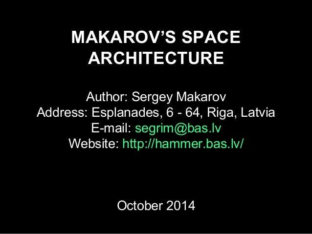 MAKAROV'S SPACE  ARCHITECTURE  Author: Sergey Makarov  Address: Esplanades, 6 - 64, Riga, Latvia  E-mail: segrim@bas.lv  W...