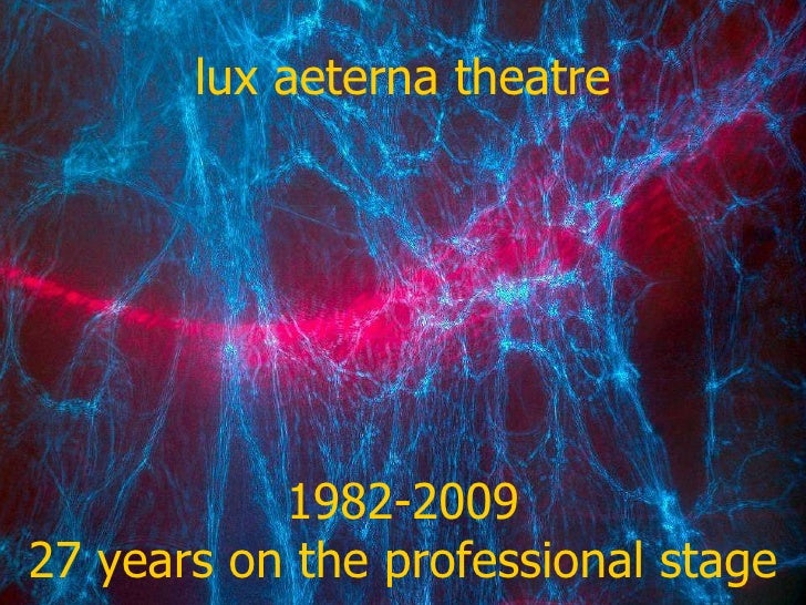1982-2009 27 years on the professional stage lux aeterna theatre
