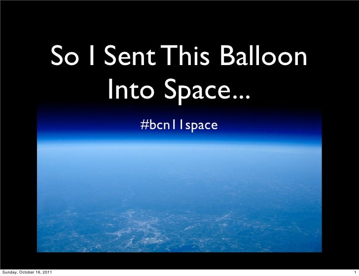 So I Sent This Balloon                            Into Space...                              #bcn11spaceSunday, October 16...