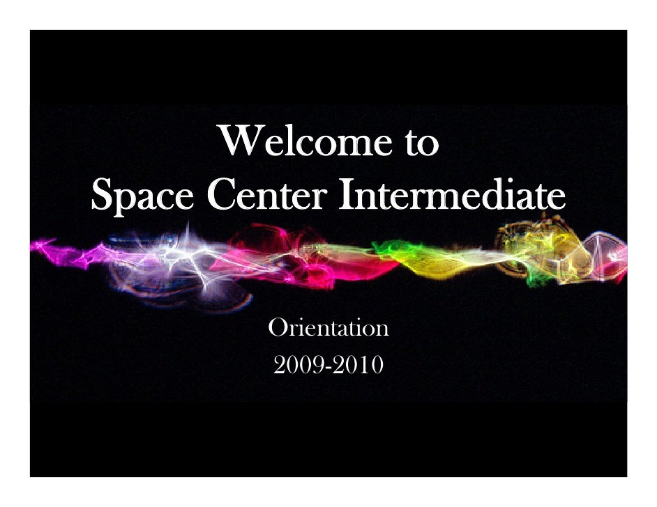 Welcome to Space Center Intermediate           Orientation          2009-2010
