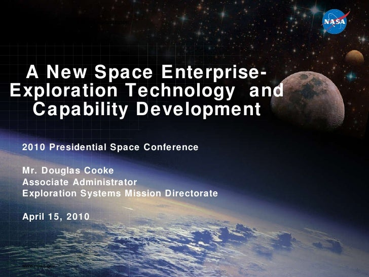 A New Space Enterprise- Exploration Technology  and Capability Development 2010 Presidential Space Conference Mr. Douglas ...
