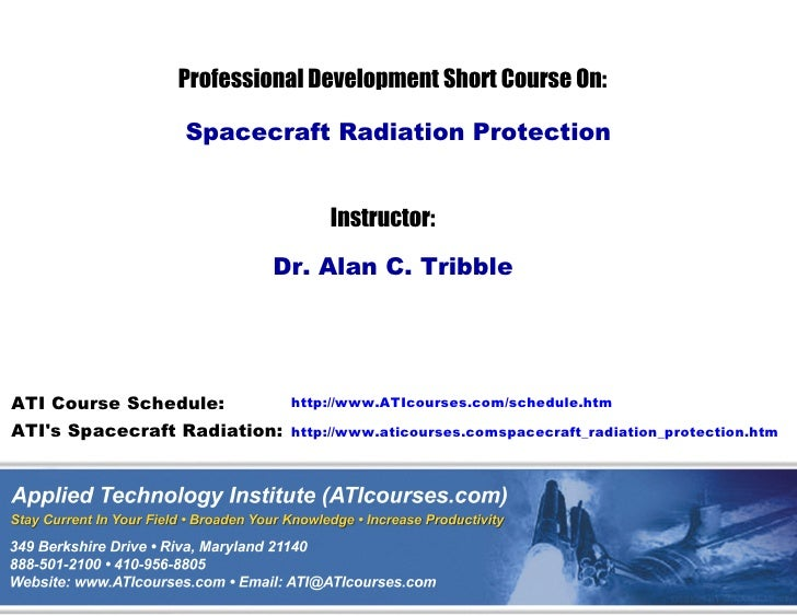 http://www.ATIcourses.com/schedule.htm http://www.aticourses.comspacecraft_radiation_protection.htm ATI Course Schedule: A...