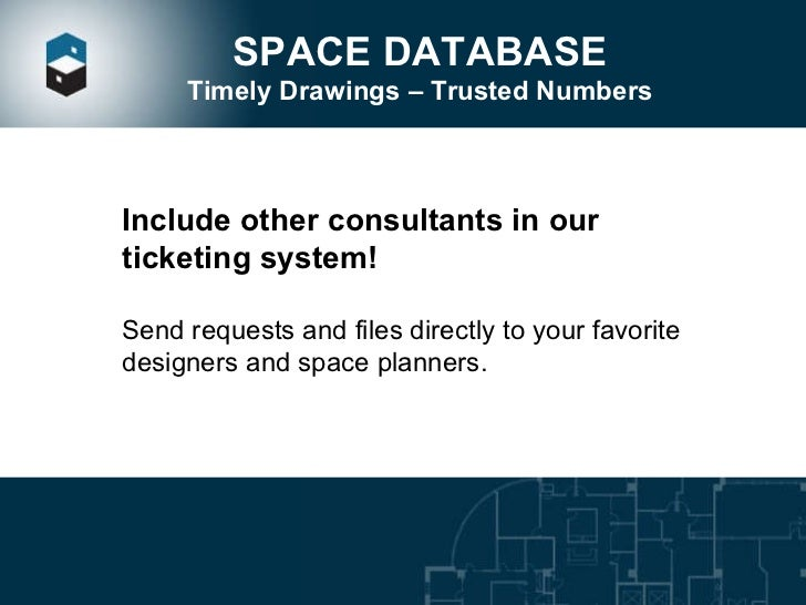 SPACE DATABASE Timely Drawings – Trusted Numbers Include other consultants in our ticketing system!  Send requests and fil...