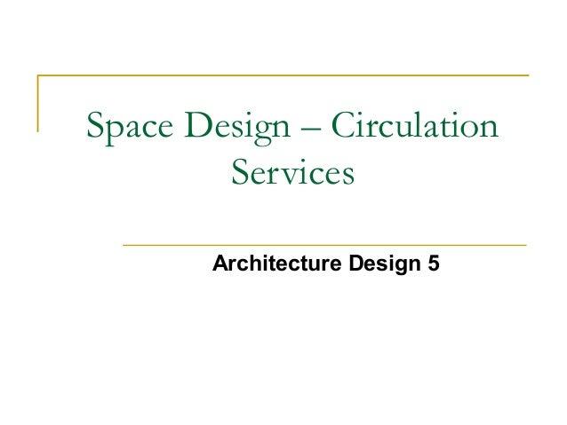 Space Design – Circulation Services Architecture Design 5