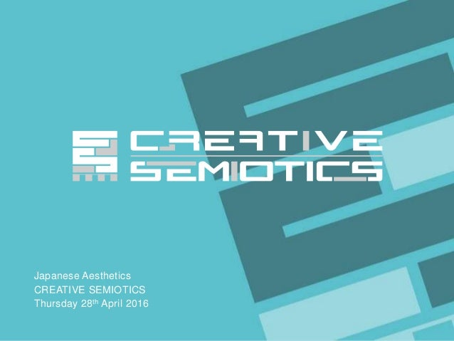 Space Doctors / Japanese Aesthetics CREATIVE SEMIOTICS LTD. Japanese Aesthetics CREATIVE SEMIOTICS Thursday 28th April 2016