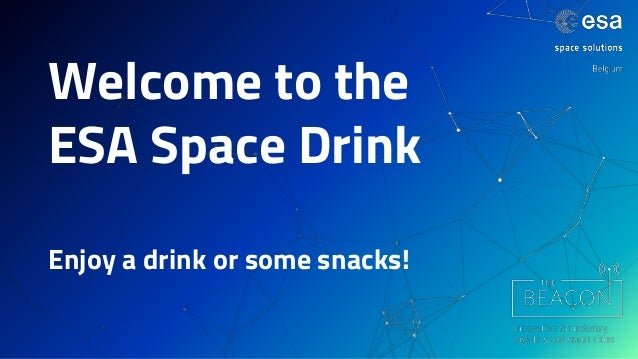 Welcome to the ESA Space Drink Enjoy a drink or some snacks!