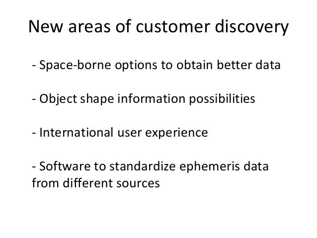 New areas of customer discovery - Space-borne options to obtain better data - Object shape information possibilities - Int...