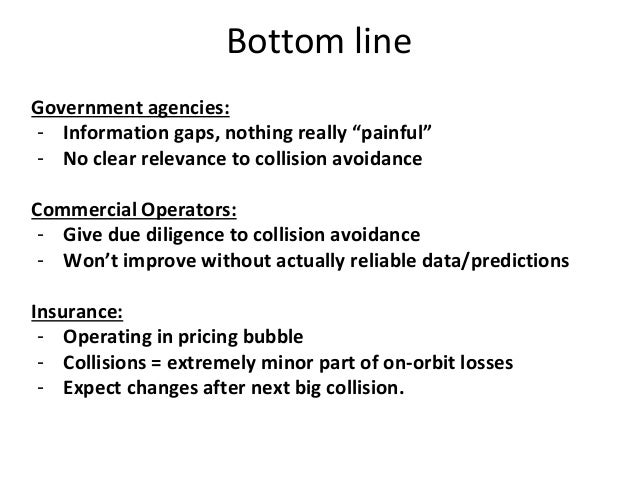 "Bottom line Government agencies: - Information gaps, nothing really ""painful"" - No clear relevance to collision avoidance ..."