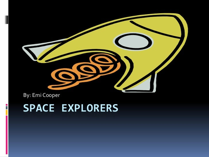 By: Emi CooperSPACE EXPLORERS