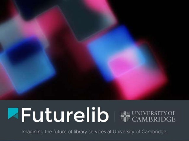 An open innovation programme exploring the future role of academic libraries within the University of Cambridge. Employs s...