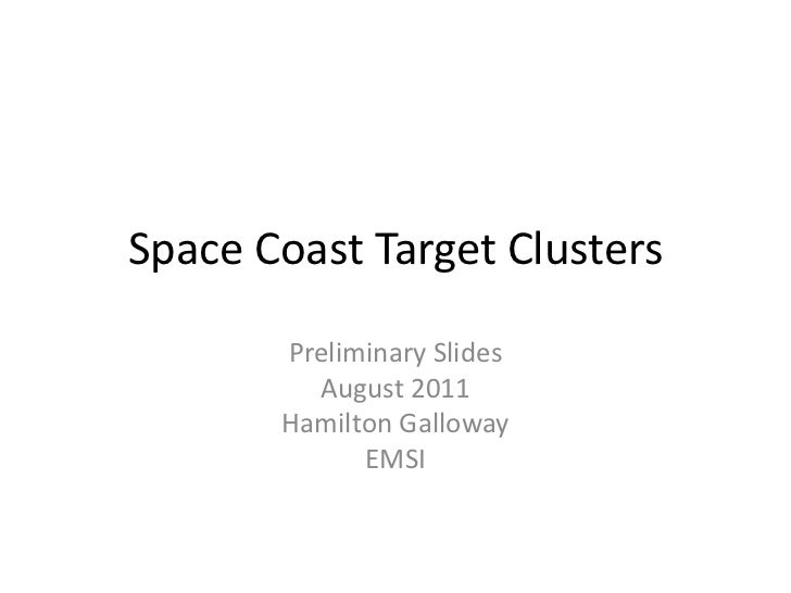 Space Coast Target Clusters<br />Preliminary Slides<br />August 2011<br />Hamilton Galloway <br />EMSI<br />