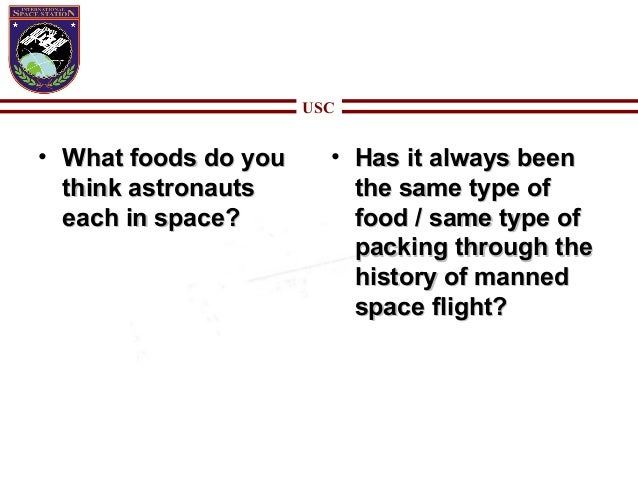USC • What foods do youWhat foods do you think astronautsthink astronauts each in space?each in space? • Has it always bee...