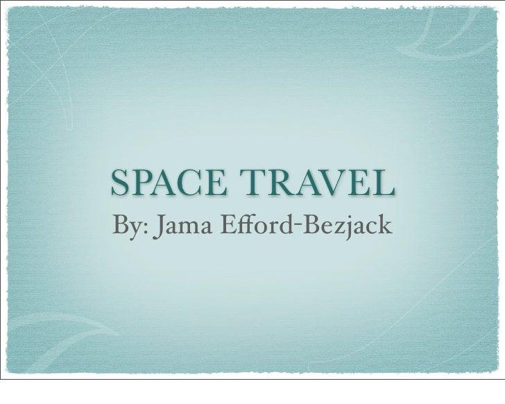 SPACE TRAVELBy: Jama Efford-Bezjack