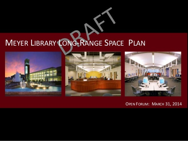 OPEN FORUM: MARCH 31, 2014 MEYER LIBRARY LONG-RANGE SPACE PLAN