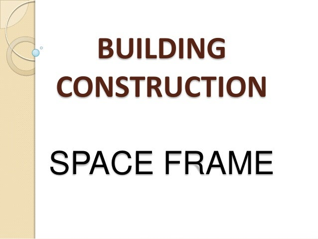 BUILDING CONSTRUCTION SPACE FRAME