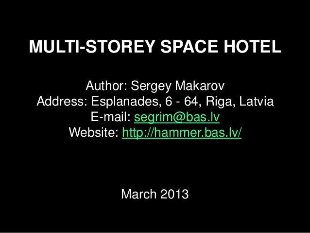 MULTI-STOREY SPACE HOTEL       Author: Sergey MakarovAddress: Esplanades, 6 - 64, Riga, Latvia         E-mail: segrim@bas....
