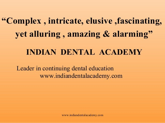 """""""Complex , intricate, elusive ,fascinating, yet alluring , amazing & alarming"""" INDIAN DENTAL ACADEMY Leader in continuing ..."""