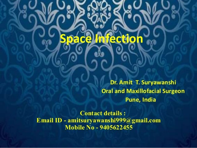 Space Infection  Dr. Amit T. Suryawanshi  Oral and Maxillofacial Surgeon  Pune, India  Contact details :  Email ID - amits...