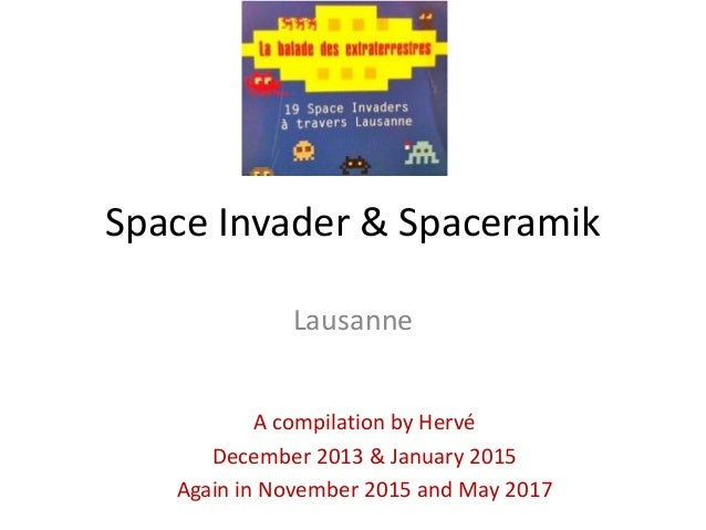 Space Invader & Spaceramik Lausanne A compilation by Hervé December 2013 & January 2015 Again in November 2015 and May 2017