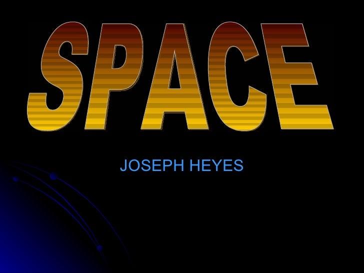 JOSEPH HEYES SPACE