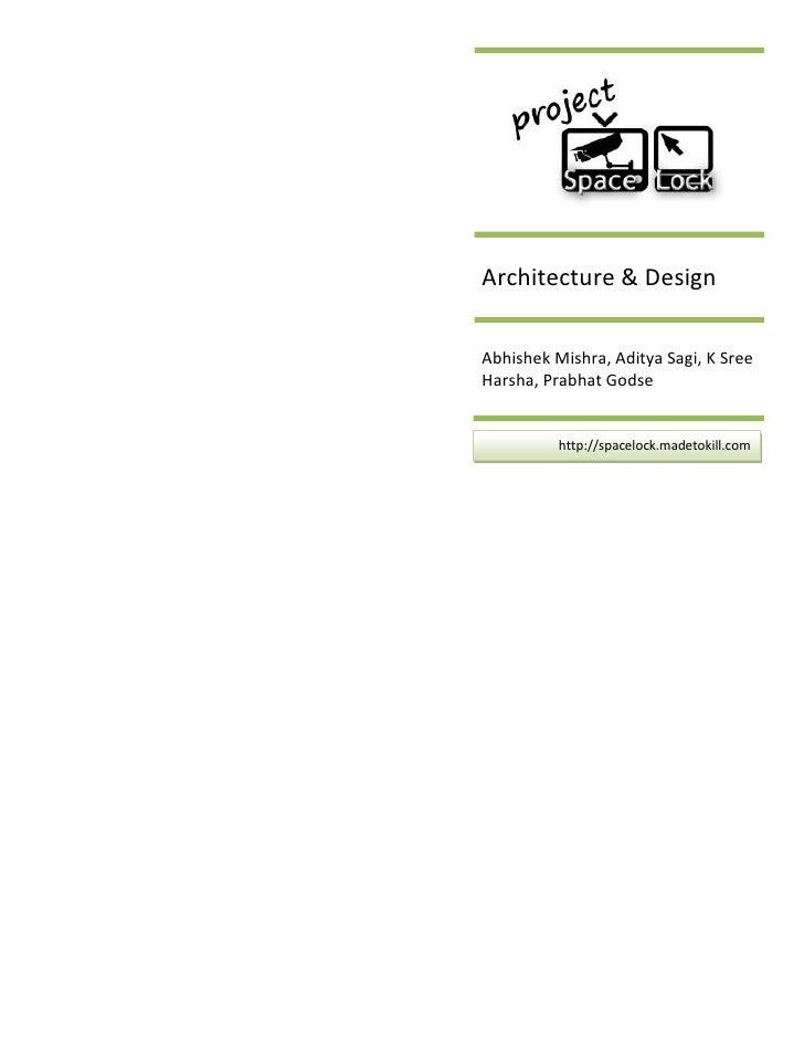 Architecture & Design  Abhishek Mishra, Aditya Sagi, K Sree Harsha, Prabhat Godse             http://spacelock.madetokill....