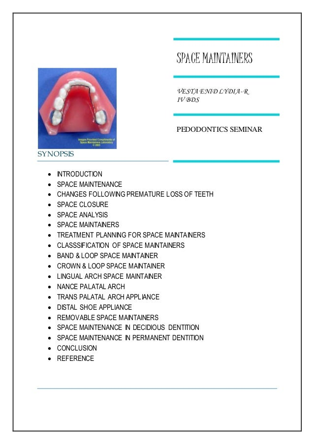 SYNOPSIS  INTRODUCTION  SPACE MAINTENANCE  CHANGES FOLLOWINGPREMATURE LOSS OF TEETH  SPACE CLOSURE  SPACE ANALYSIS  ...
