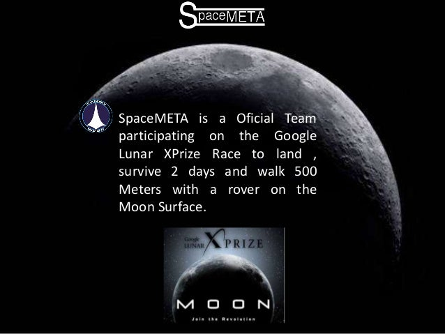 SpaceMETA is a Oficial Team participating on the Google Lunar XPrize Race to land , survive 2 days and walk 500 Meters wit...