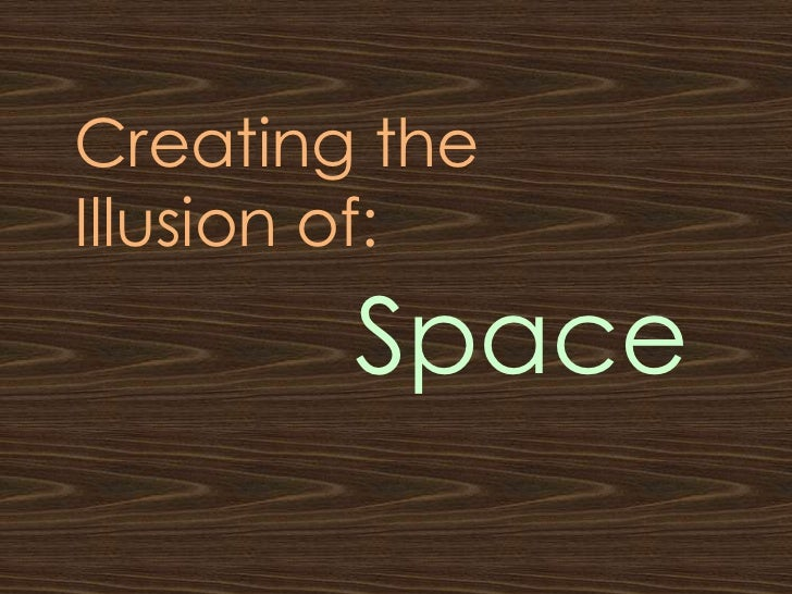 Creating theIllusion of:        Space
