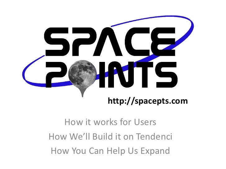 http://spacepts.com   How it works for UsersHow We'll Build it on TendenciHow You Can Help Us Expand
