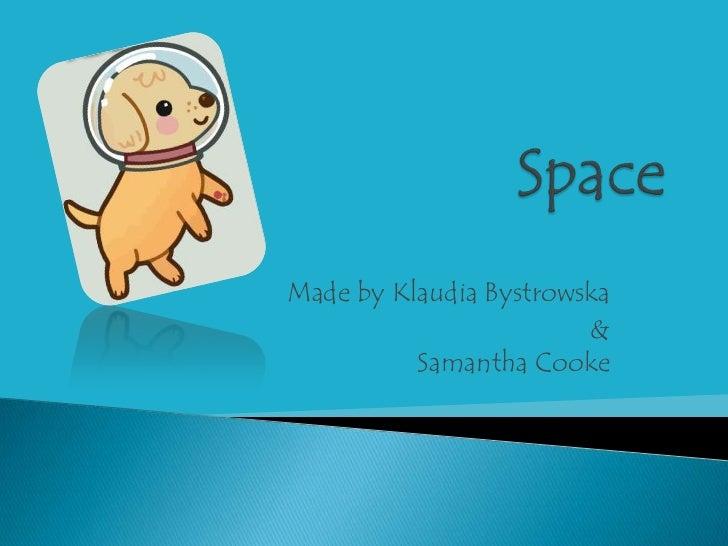 Made by Klaudia Bystrowska                        &          Samantha Cooke